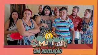 A COMUNIDADE - CHÁ REVELAÇÃO!