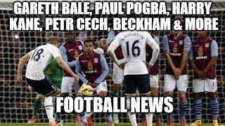 Football News - Gareth Bale, Paul Pogba, Harry Kane, Petr Cech, Beckham & More