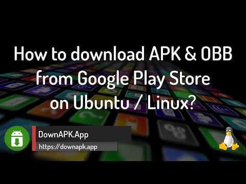 APK Downloader for Ubuntu/Linux: How to download APK + OBB from Google Play Store? (2018 Update)