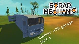 Scrap Mechanic Camper with garage (Part 1) - Kamper z garażem