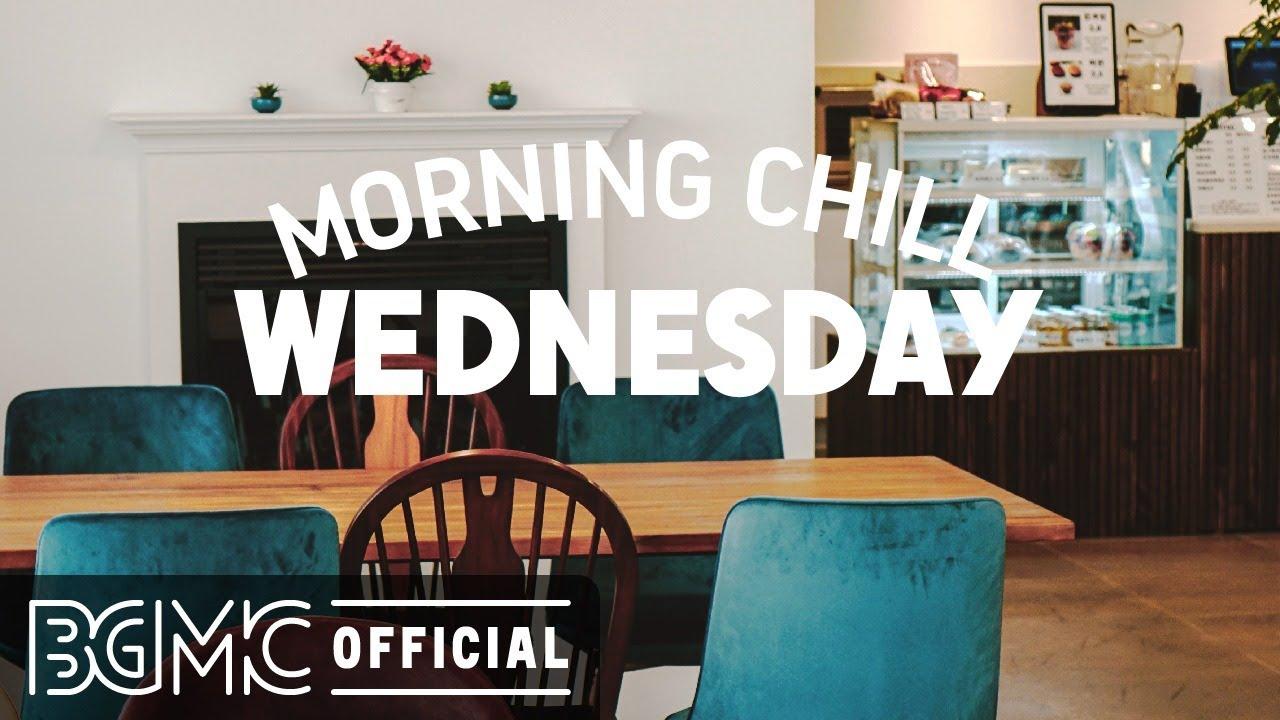 WEDNESDAY MORNING CHILL JAZZ: Good Mood Jazz & Smooth Bossa Nova Music for Relaxing