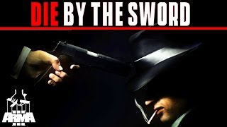 DIE BY THE SWORD | Arma 3 Mafia Roleplay
