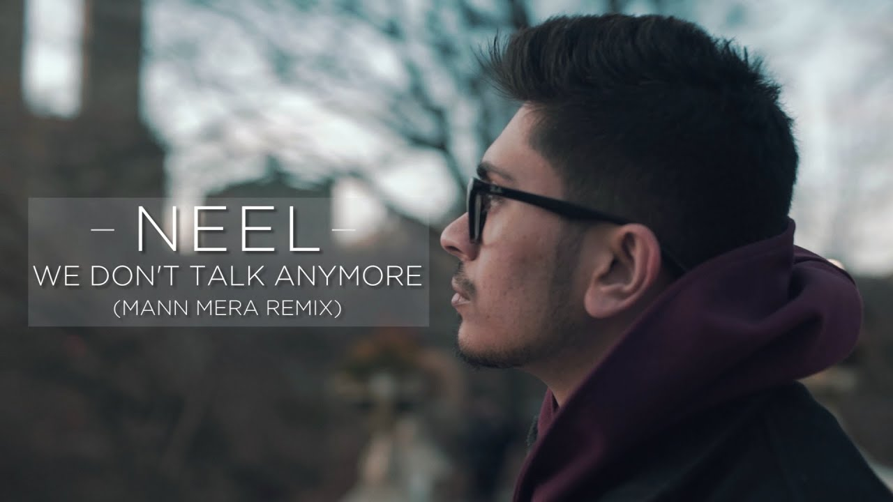 Charlie Puth We Don T Talk Anymore Mann Mera Remix Neel Youtube
