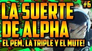 LA SUERTE DE ALPHA #6 | El PEM, la Triple y el Mute... XD