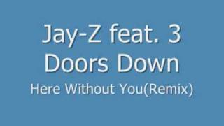 Jay-Z feat. 3 Doors Down - Here Without You REMIX