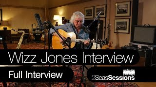 ★ Wizz Jones Interview - 2Seas Sessions #2