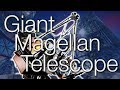 Giant Magellan Telescope - World's Largest Multiple Mirror Telescope