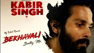 Bekhayali - Kabir Singh (Bootleg Mix) DJ Sahil Remix