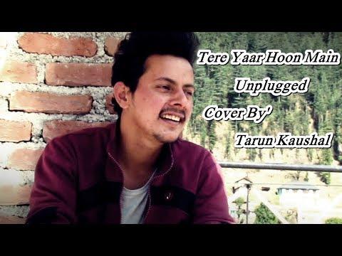 Tera Yaar Hoon Main   Sonu Ke Titu Ki Sweety   Arijit Singh   Rochak Kohli   Cover By Tarun kaushal