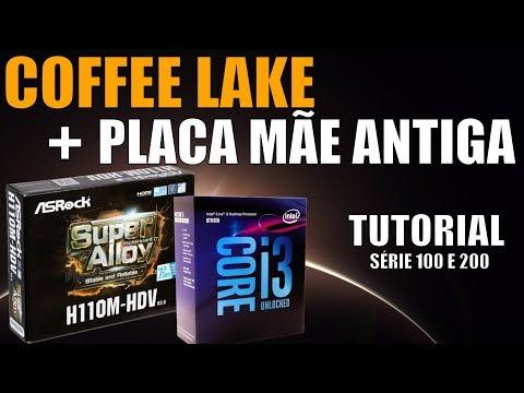 Coffee Lake em Placa Mãe Antiga? Sim, é possível! Tutorial para Placas Séries 100 e 200.