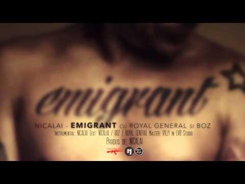 Nicalai - Emigrant cu ROYAL GENERAL si BOZ (Versiune Oficiala)