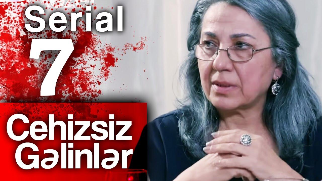 """""""Cehizsiz Gəlinlər"""" serialı - 7 ci seriya"""