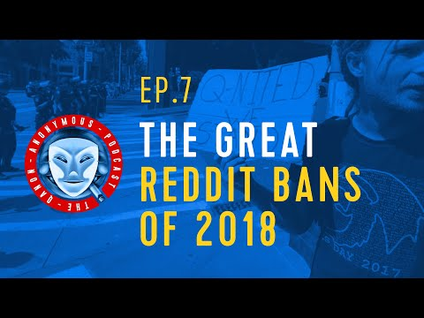 Qanon Anonymous Podcast - Ep.7: The Great Reddit Bans Of 2018