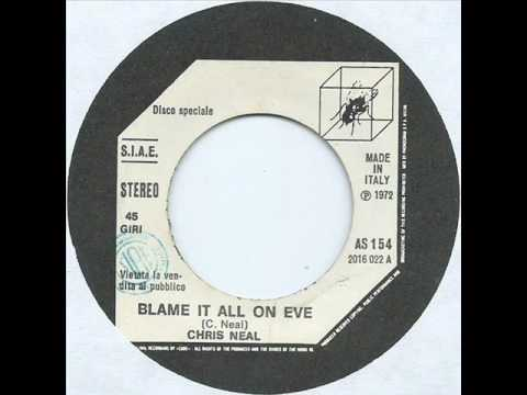 CHRIS NEAL      BLAME IT ALL ON EVE      1972