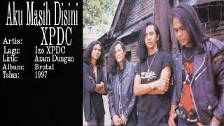 XPDC- Aku Masih Disini (Lirik Video)