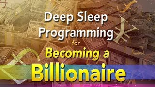 Deep Sleep Programming for Becoming A Billionaire - with Soft Music - Wealth-Charged Affirmations