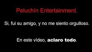 Peluchín Entertainment, aclarando mi situación.