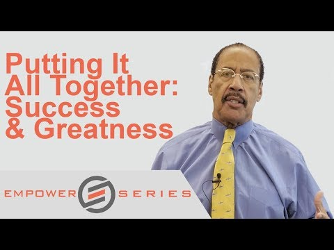Dr. Dennis Kimbro - Putting It All Together: Success & Greatness | Empower Series