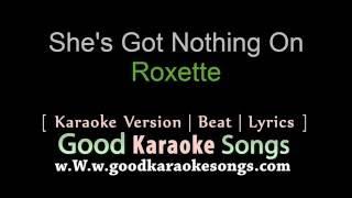 She's Got Nothing On - Roxette (Lyrics Karaoke) [ goodkaraokesongs.com ]