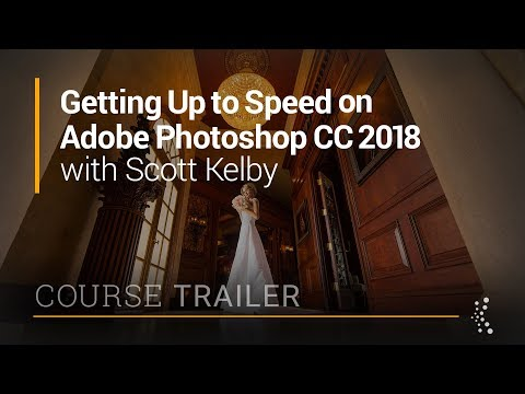 Getting Up To Speed Fast in Adobe Photoshop CC 2018 with Scott Kelby | Official Trailer