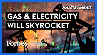 Why Your Gas & Electricity Bills Are About To Skyrocket - Steve Forbes | What's Ahead | Forbes