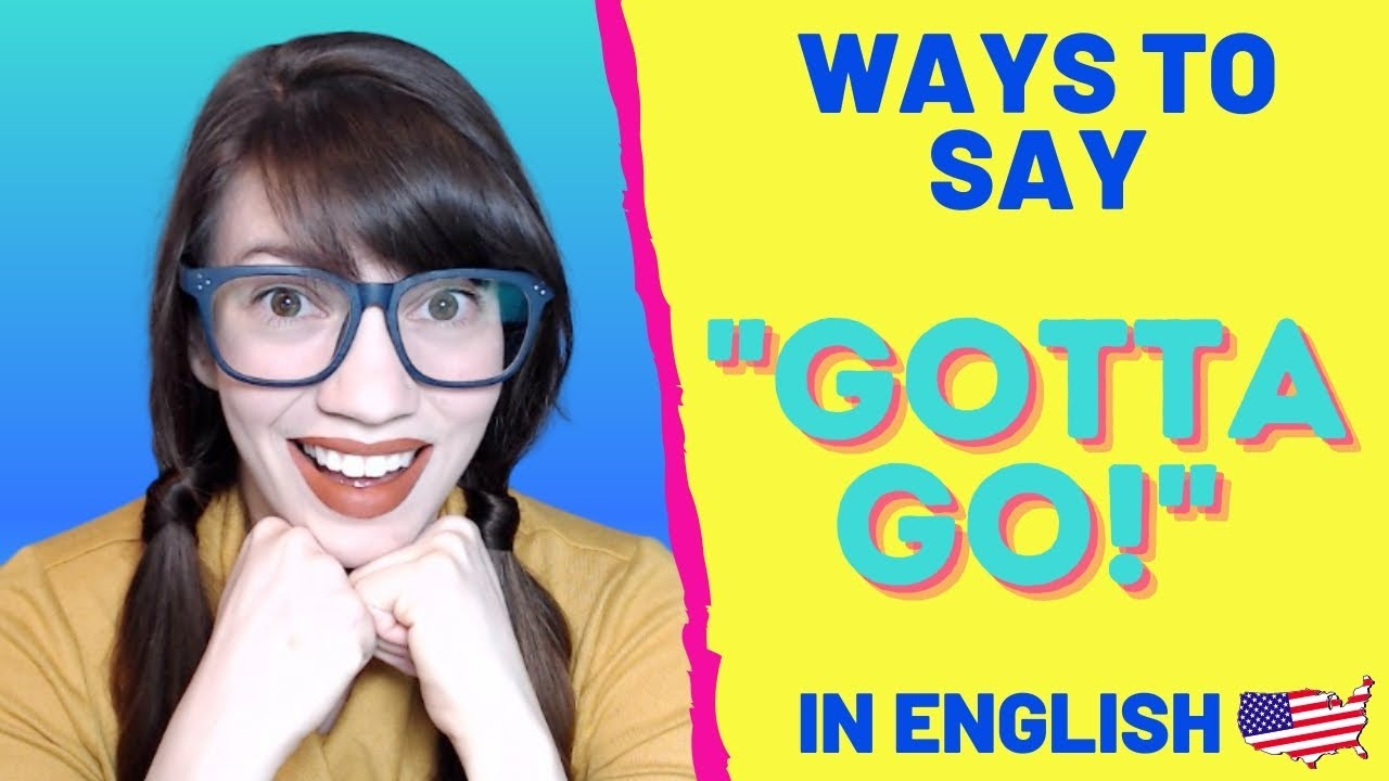 Ways to Say I HAVE TO GO in English  How to Pronounce Gotta Go