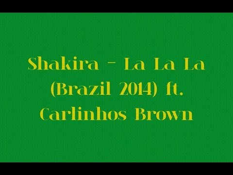 Shakira - La La La (Brazil 2014) ft....