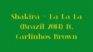 Shakira - La La La (Brazil 2014) ft. Carlinhos Brown (Original + Lyrics) HD