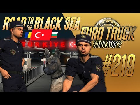 САМАЯ ЖЕСТКАЯ ГРАНИЦА. ТУРЦИЯ - Euro Truck Simulator 2 - Road To The Black Sea (1.36.2.2s) [#219]