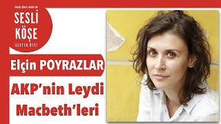 Elçin Poyrazlar ''Leydi Macbeth...'' - Sesli Köşe Yazısı 27 Mayıs 2020 #Çarşamba #EvdeKal
