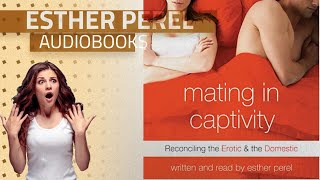 Enjoy Best Of Esther Perel Audible Audiobooks, Starring: Mating in Captivity: Reconciling the Erotic