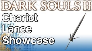 Chariot Lance Showcase - Boss Soul Weapon Guide - Dark Souls 2
