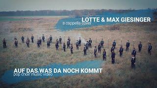 be:one | Auf das, was da noch kommt (LOTTE & Max Giesinger) CHOR-COVER