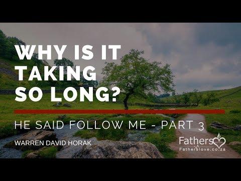 Why is it taking so long || Follow me Part 2 || Warren David Horak