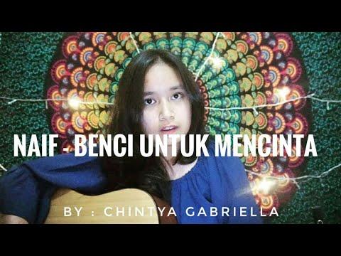 Naif - Benci Untuk Mencinta (cover) by Chintya Gabriella