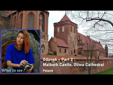 WHAT TO SEE near Gdansk, Poland - Part 2 : Malbork Castle, Oliwa Cathedral, Sopot