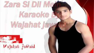 Instrumental karaoke Zara Si Dil Mein De Jagha Tu By Wajahat jawaid