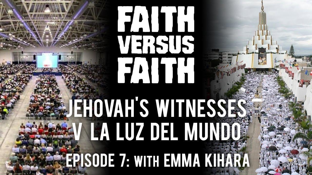 Jehovah's Witnesses v  La Luz Del Mundo (LLDM) - Ep  7 - Faith Versus Faith  (with Emma Kihara)
