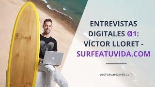Entrevistas digitales 01: Surfeando tu vida con un blog.  Víctor Lloret de surfeatuvida.com