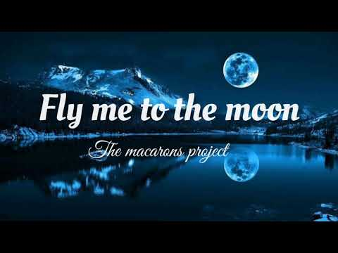 Fly me to the moon - the macarons project [lyrics]