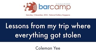 Lessons from my trip where everything got stolen - BarcampSG 2016