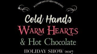 Cold Hands, Warm Hearts, & Hot Chocolate Holiday Show 2017  |  Accompany of Kids