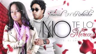Josenid ft  Robinho - No Te Lo Mereces (Audio)