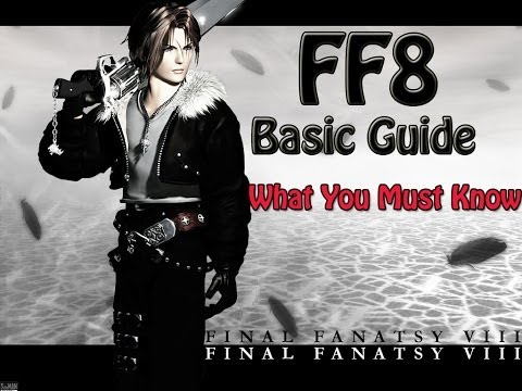 Final Fantasy 8 Basic Tips - What You Must Know