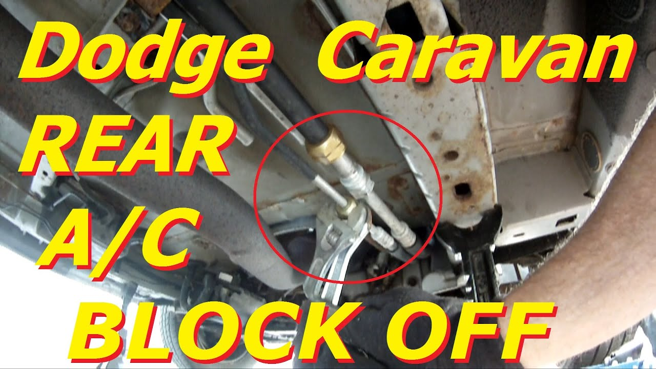 2001 grand caravan ac diagram dodge caravan rear ac block off start to finish recharge r 134a  dodge caravan rear ac block off start