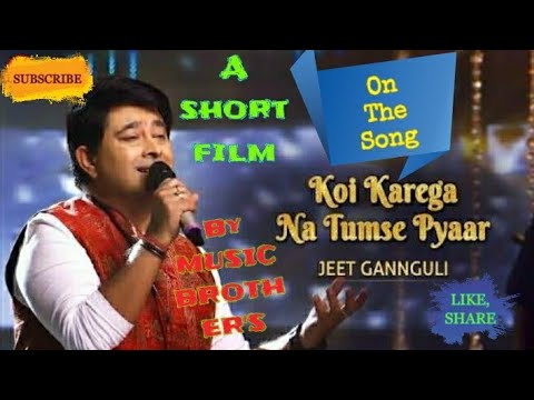 Koi Karega Na Tumse Pyar Song By JEET GANGULY Best Composition.....
