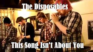 This Song Isn't About You The Disposables