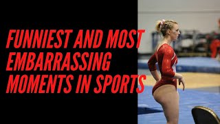 FUNNIEST AND MOST EMBARRASSING MOMENTS IN SPORTS