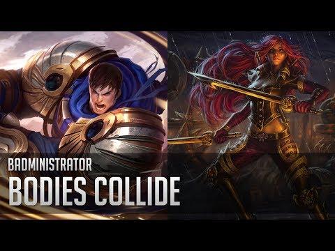 Badministrator - Bodies Collide (Garen/Kat)