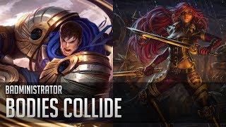 Repeat youtube video Badministrator - Bodies Collide (Garen/Kat)